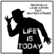 Rino(IO)DJ & Louie Austen feat. Beatrice Körmer -  Life Is Today (Original Mix)
